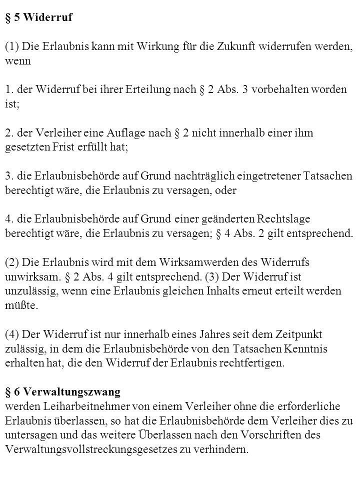 § 5 Widerruf (1) Die Erlaubnis kann mit Wirkung für die Zukunft widerrufen werden, wenn 1. der Widerruf bei ihrer Erteilung nach § 2 Abs. 3 vorbehalte