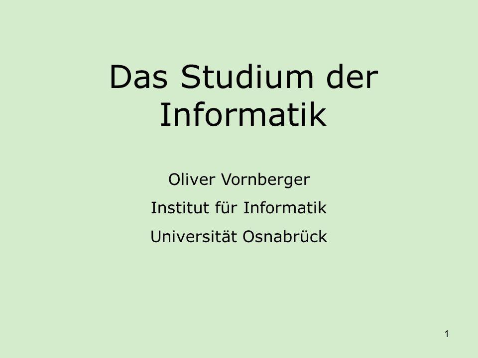 1 Das Studium der Informatik Oliver Vornberger Institut für Informatik Universität Osnabrück