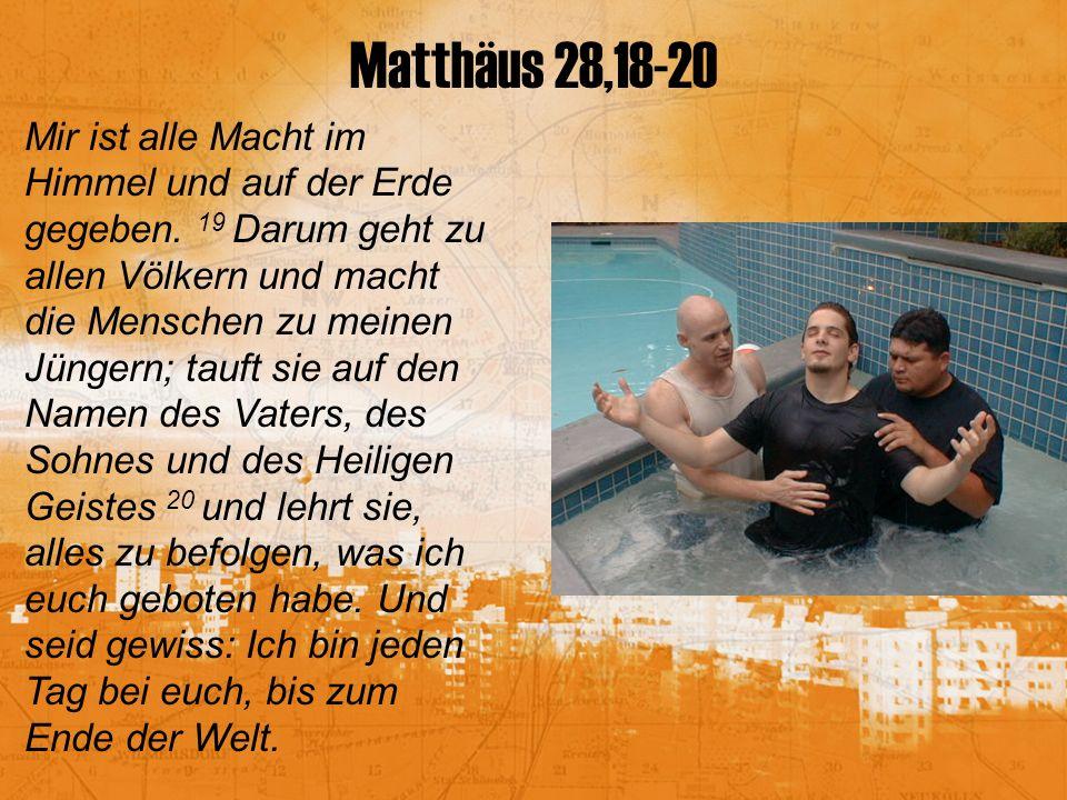 Matthäus 28,18-20 Mir ist alle Macht im Himmel und auf der Erde gegeben.