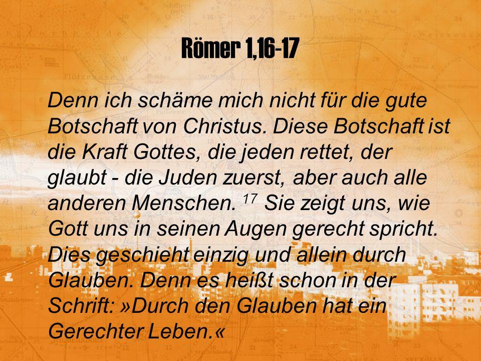 Römer 1,16-17 Denn ich schäme mich nicht für die gute Botschaft von Christus.