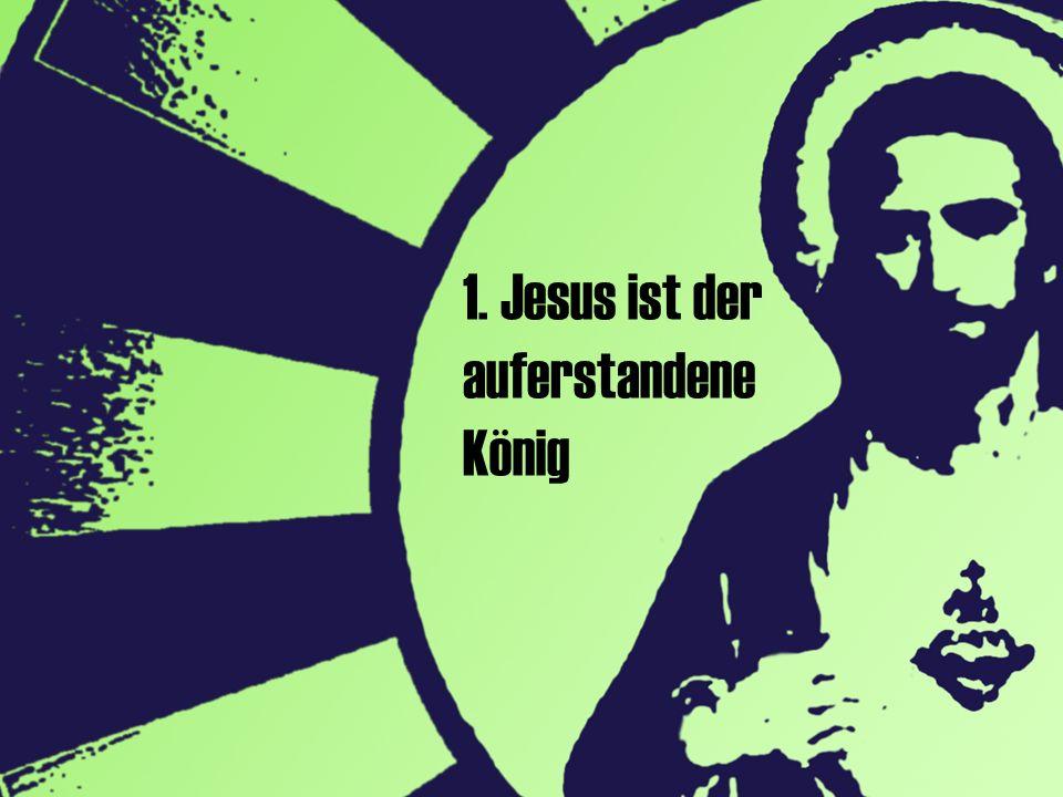 1. Jesus ist der auferstandene König