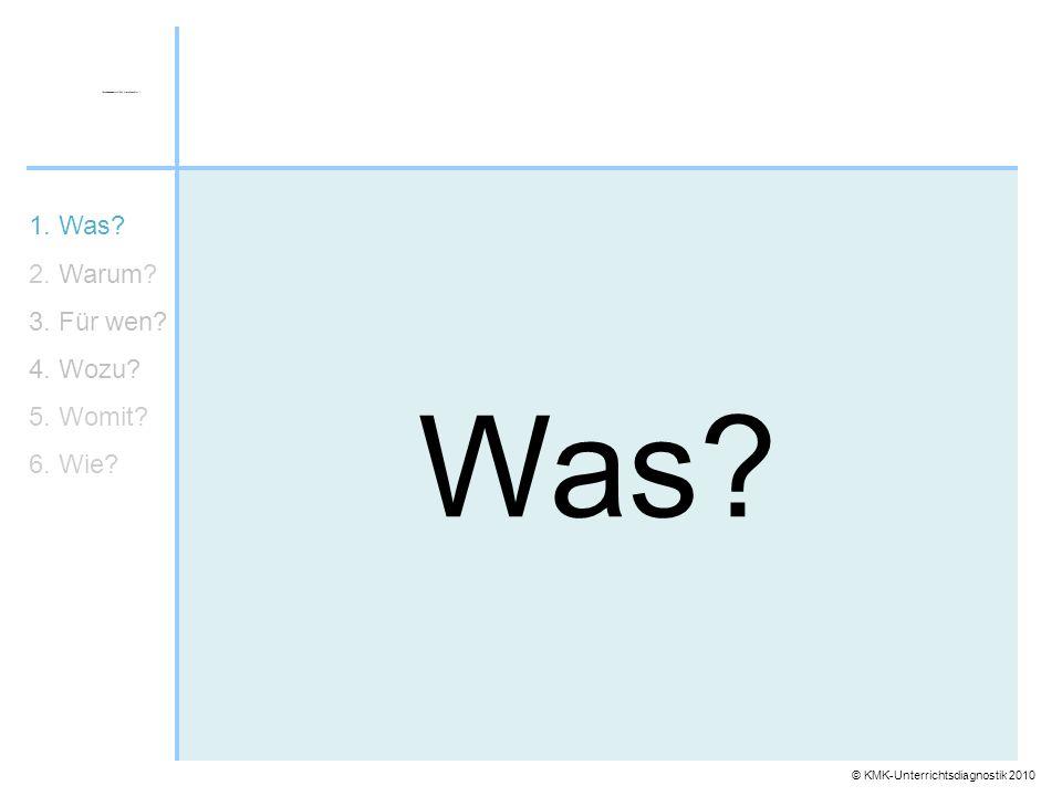 © KMK-Unterrichtsdiagnostik 2010 Was? 1. Was? 2. Warum? 3. Für wen? 4. Wozu? 5. Womit? 6. Wie?