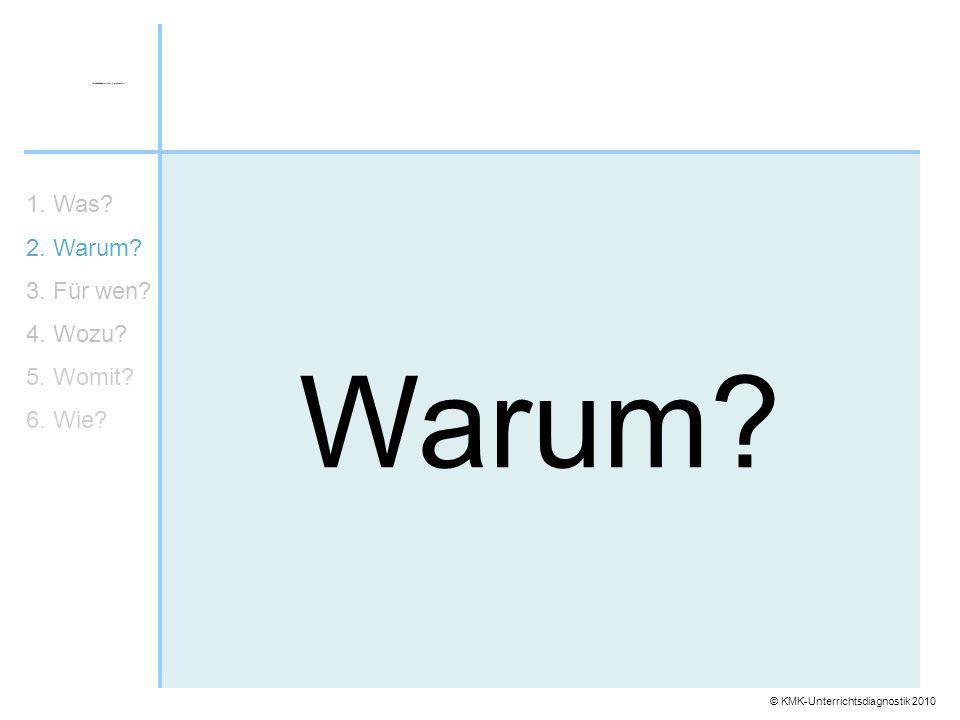 © KMK-Unterrichtsdiagnostik 2010 Warum? 1. Was? 2. Warum? 3. Für wen? 4. Wozu? 5. Womit? 6. Wie?