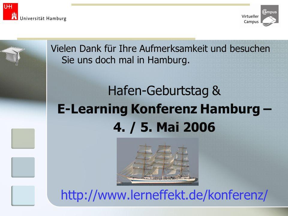 Vielen Dank für Ihre Aufmerksamkeit und besuchen Sie uns doch mal in Hamburg. Hafen-Geburtstag & E-Learning Konferenz Hamburg – 4. / 5. Mai 2006 http: