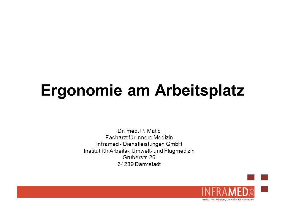Ergonomie am Arbeitsplatz Dr. med. P. Matic Facharzt für Innere Medizin Inframed - Dienstleistungen GmbH Institut für Arbeits-, Umwelt- und Flugmedizi