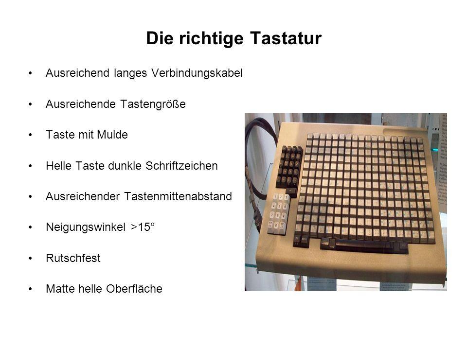Die richtige Tastatur Ausreichend langes Verbindungskabel Ausreichende Tastengröße Taste mit Mulde Helle Taste dunkle Schriftzeichen Ausreichender Tas