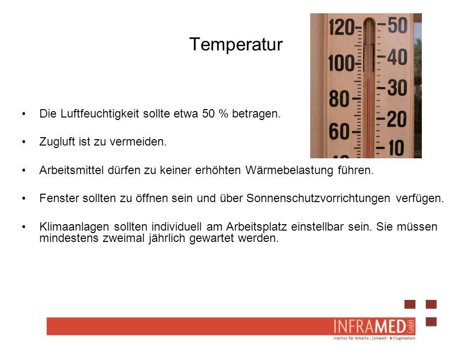 Temperatur Die Luftfeuchtigkeit sollte etwa 50 % betragen. Zugluft ist zu vermeiden. Arbeitsmittel dürfen zu keiner erhöhten Wärmebelastung führen. Fe