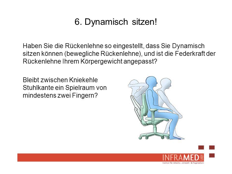 6. Dynamisch sitzen! Haben Sie die Rückenlehne so eingestellt, dass Sie Dynamisch sitzen können (bewegliche Rückenlehne), und ist die Federkraft der R