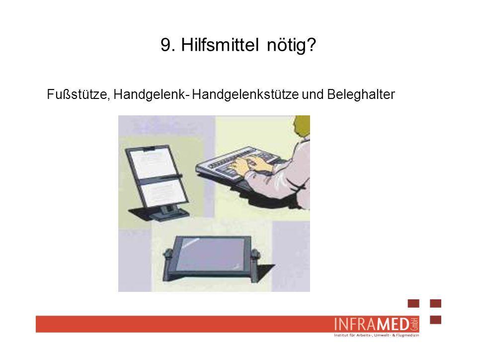 9. Hilfsmittel nötig? Fußstütze, Handgelenk- Handgelenkstütze und Beleghalter