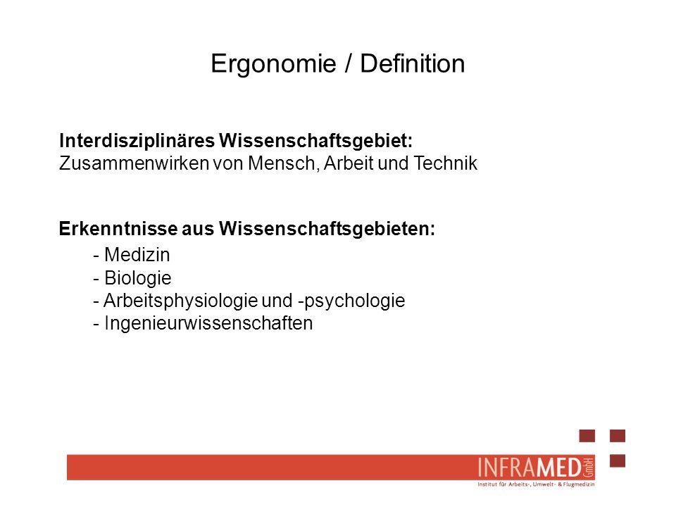 Ergonomie / Definition Interdisziplinäres Wissenschaftsgebiet: Zusammenwirken von Mensch, Arbeit und Technik Erkenntnisse aus Wissenschaftsgebieten: -