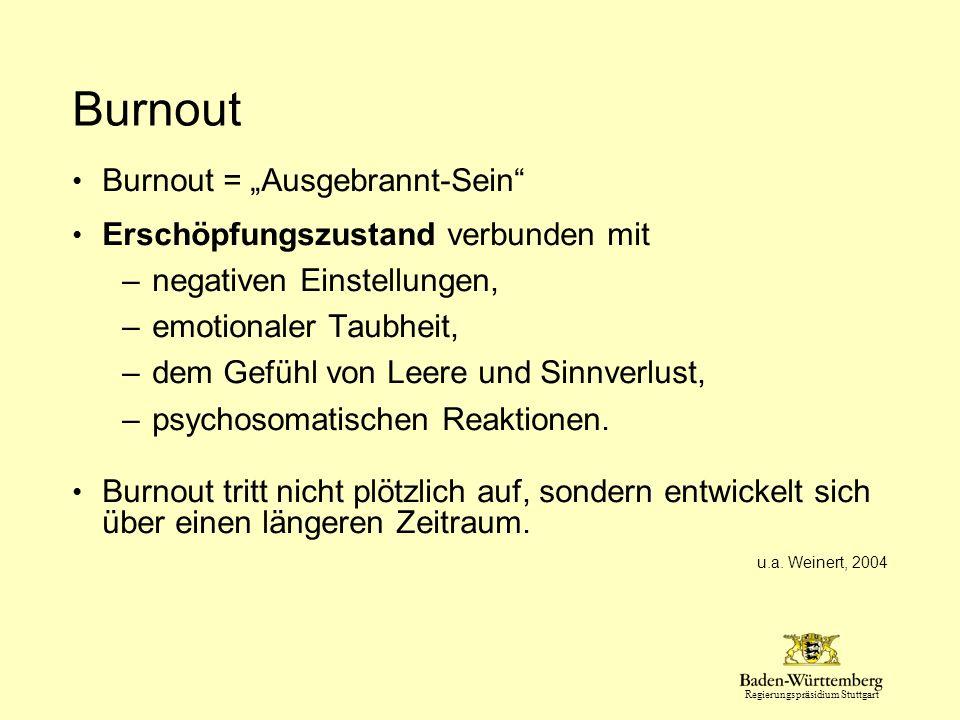 Regierungspräsidium Stuttgart Burnout Burnout = Ausgebrannt-Sein Erschöpfungszustand verbunden mit –negativen Einstellungen, –emotionaler Taubheit, –dem Gefühl von Leere und Sinnverlust, –psychosomatischen Reaktionen.