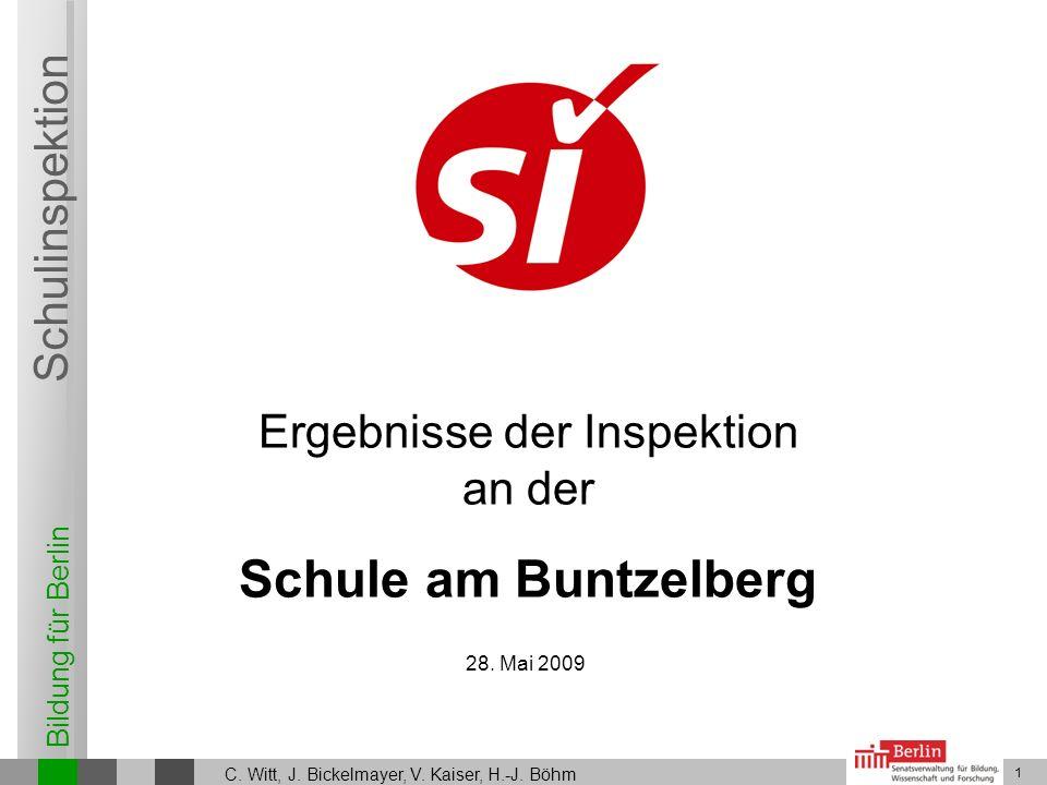 Bildung für Berlin Schulinspektion 1 Ergebnisse der Inspektion an der Schule am Buntzelberg C. Witt, J. Bickelmayer, V. Kaiser, H.-J. Böhm 28. Mai 200