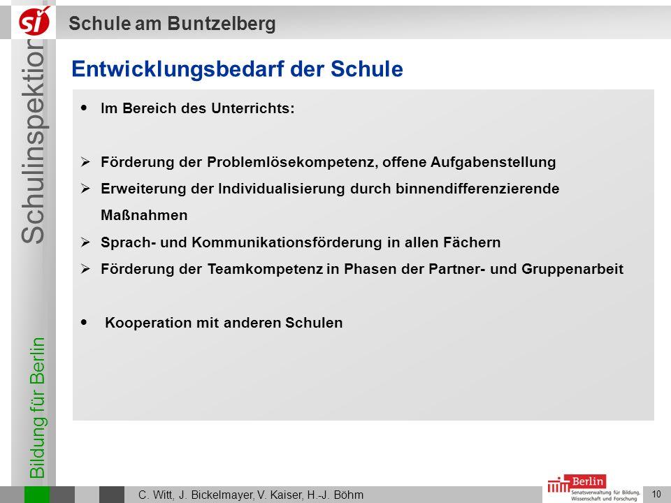 Bildung für Berlin Schulinspektion Schule am Buntzelberg C. Witt, J. Bickelmayer, V. Kaiser, H.-J. Böhm 10 Entwicklungsbedarf der Schule Im Bereich de