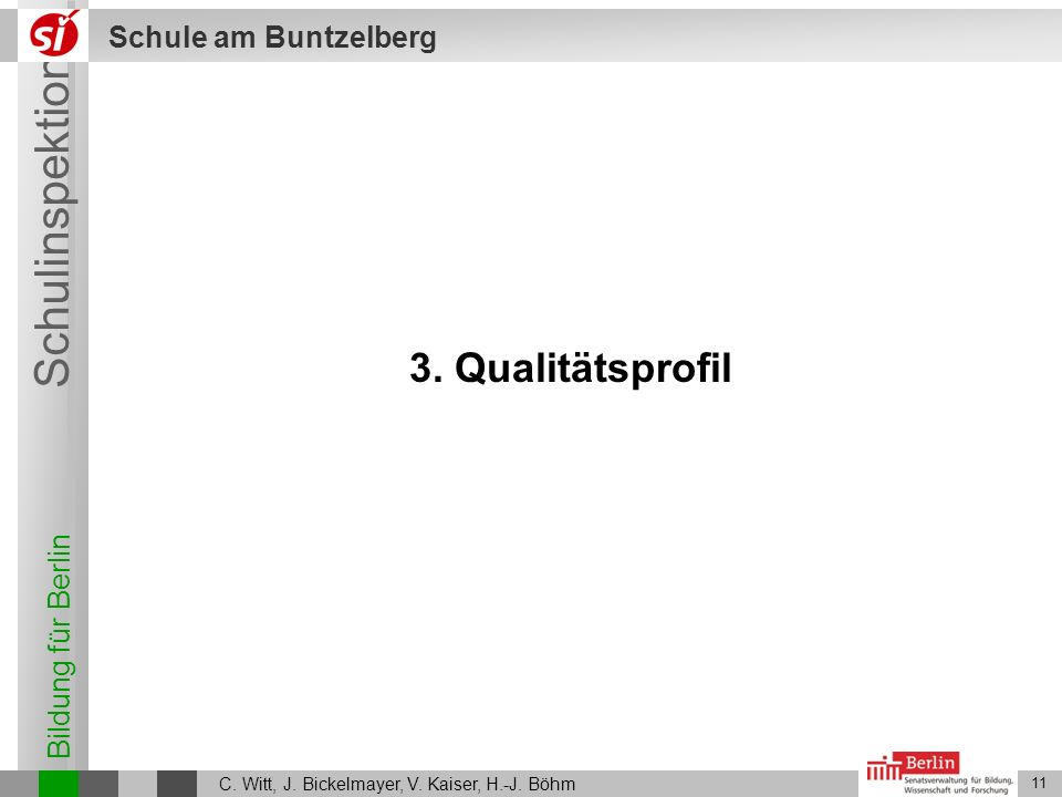 Bildung für Berlin Schulinspektion Schule am Buntzelberg C. Witt, J. Bickelmayer, V. Kaiser, H.-J. Böhm 11 3. Qualitätsprofil