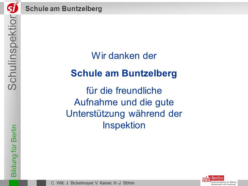 Bildung für Berlin Schulinspektion Schule am Buntzelberg C. Witt, J. Bickelmayer, V. Kaiser, H.-J. Böhm Wir danken der Schule am Buntzelberg für die f