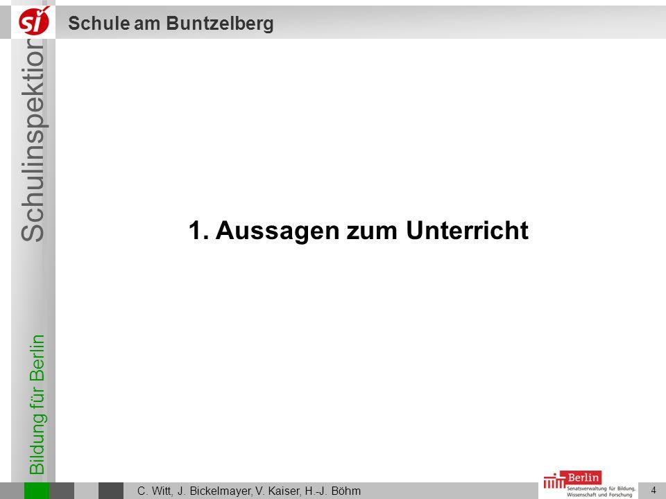 Bildung für Berlin Schulinspektion Schule am Buntzelberg C. Witt, J. Bickelmayer, V. Kaiser, H.-J. Böhm 4 1. Aussagen zum Unterricht