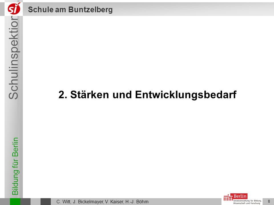 Bildung für Berlin Schulinspektion Schule am Buntzelberg C. Witt, J. Bickelmayer, V. Kaiser, H.-J. Böhm 8 2. Stärken und Entwicklungsbedarf