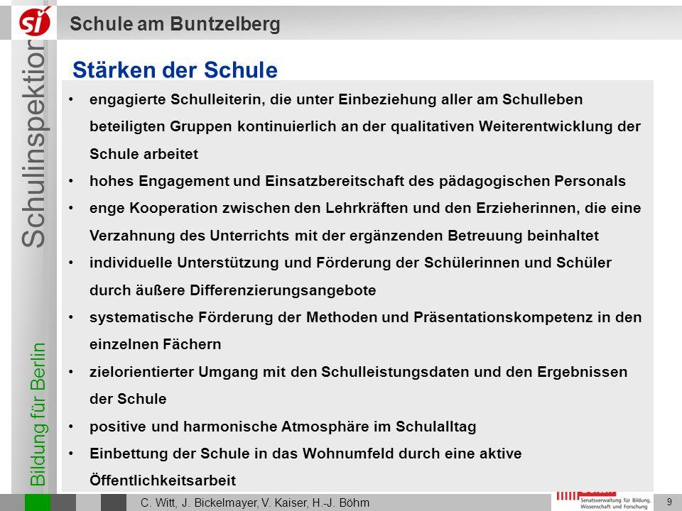 Bildung für Berlin Schulinspektion Schule am Buntzelberg C. Witt, J. Bickelmayer, V. Kaiser, H.-J. Böhm 9 Stärken der Schule engagierte Schulleiterin,