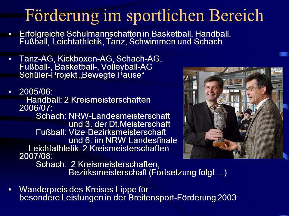 Förderung im sportlichen Bereich Erfolgreiche Schulmannschaften in Basketball, Handball, Fußball, Leichtathletik, Tanz, Schwimmen und Schach Tanz-AG,