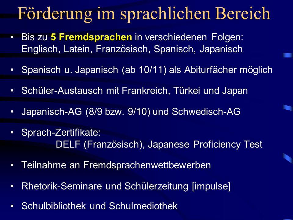 Förderung im sprachlichen Bereich Bis zu 5 Fremdsprachen in verschiedenen Folgen: Englisch, Latein, Französisch, Spanisch, Japanisch Spanisch u. Japan