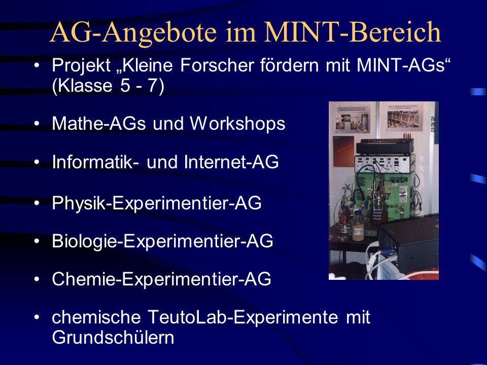 AG-Angebote im MINT-Bereich Projekt Kleine Forscher fördern mit MINT-AGs (Klasse 5 - 7) Mathe-AGs und Workshops Informatik- und Internet-AG Physik-Exp