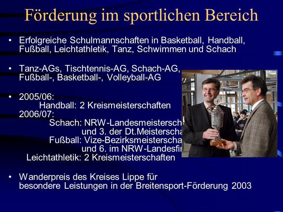 Förderung im sportlichen Bereich Erfolgreiche Schulmannschaften in Basketball, Handball, Fußball, Leichtathletik, Tanz, Schwimmen und Schach Tanz-AGs,