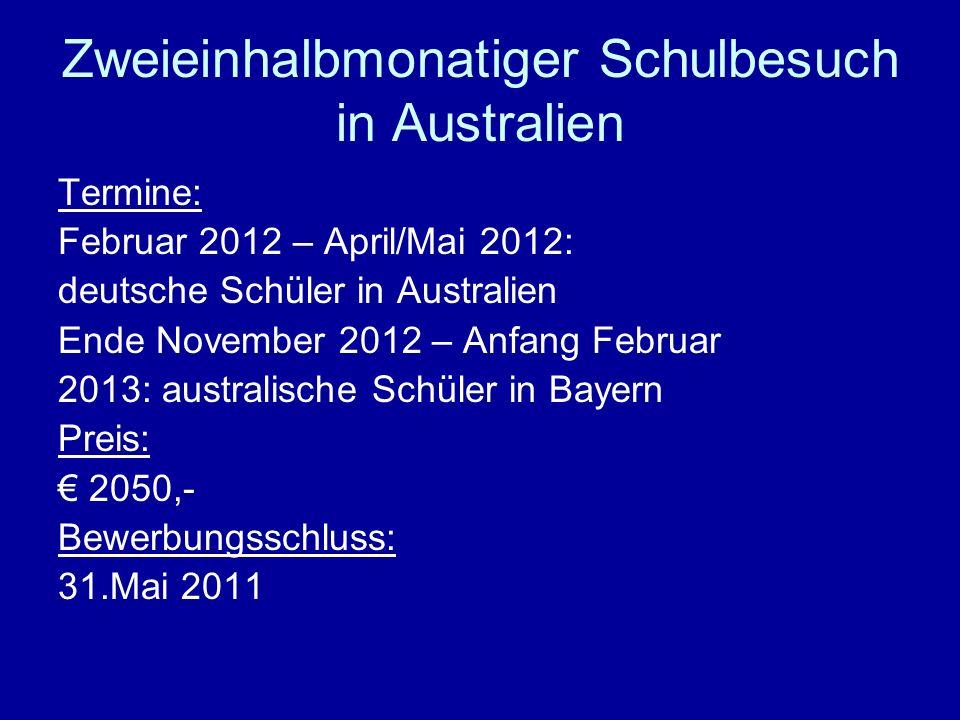 Zweieinhalbmonatiger Schulbesuch in Australien Termine: Februar 2012 – April/Mai 2012: deutsche Schüler in Australien Ende November 2012 – Anfang Febr