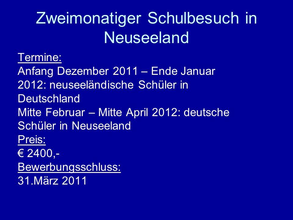 Zweimonatiger Schulbesuch in Neuseeland Termine: Anfang Dezember 2011 – Ende Januar 2012: neuseeländische Schüler in Deutschland Mitte Februar – Mitte