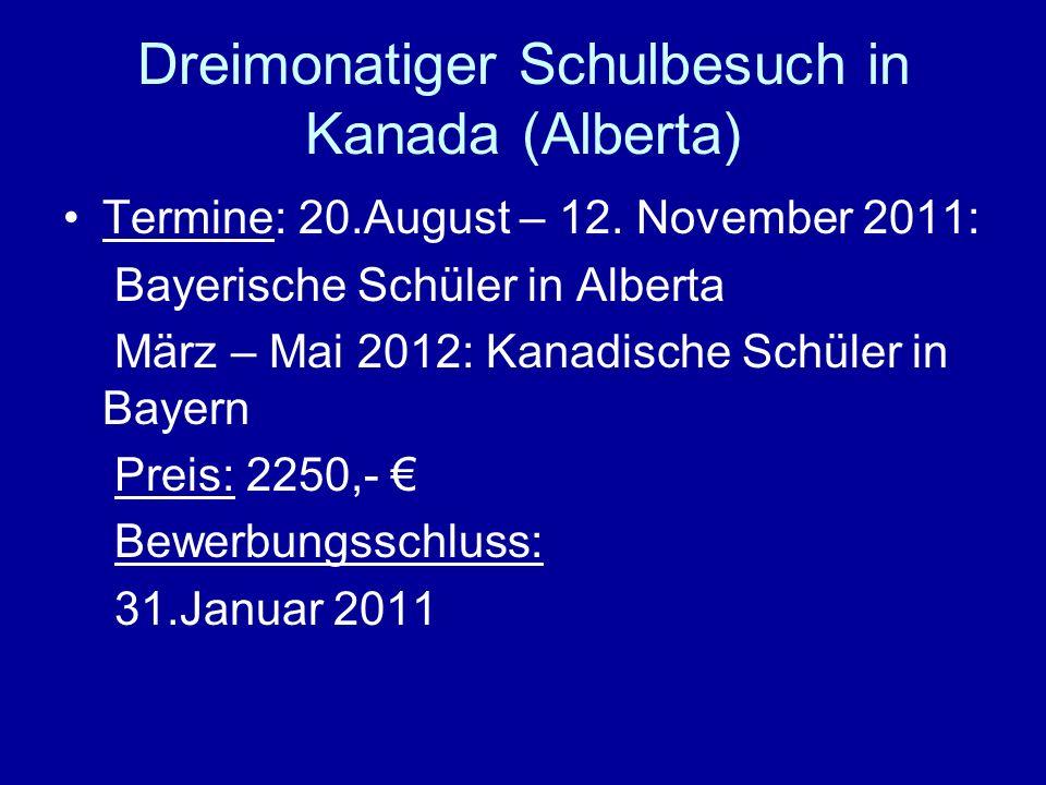 Dreimonatiger Schulbesuch in Kanada (Alberta) Termine: 20.August – 12. November 2011: Bayerische Schüler in Alberta März – Mai 2012: Kanadische Schüle