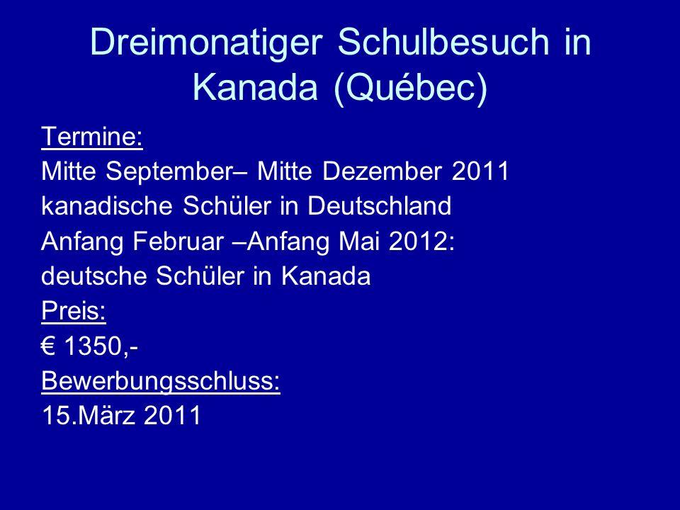 Dreimonatiger Schulbesuch in Kanada (Québec) Termine: Mitte September– Mitte Dezember 2011 kanadische Schüler in Deutschland Anfang Februar –Anfang Ma
