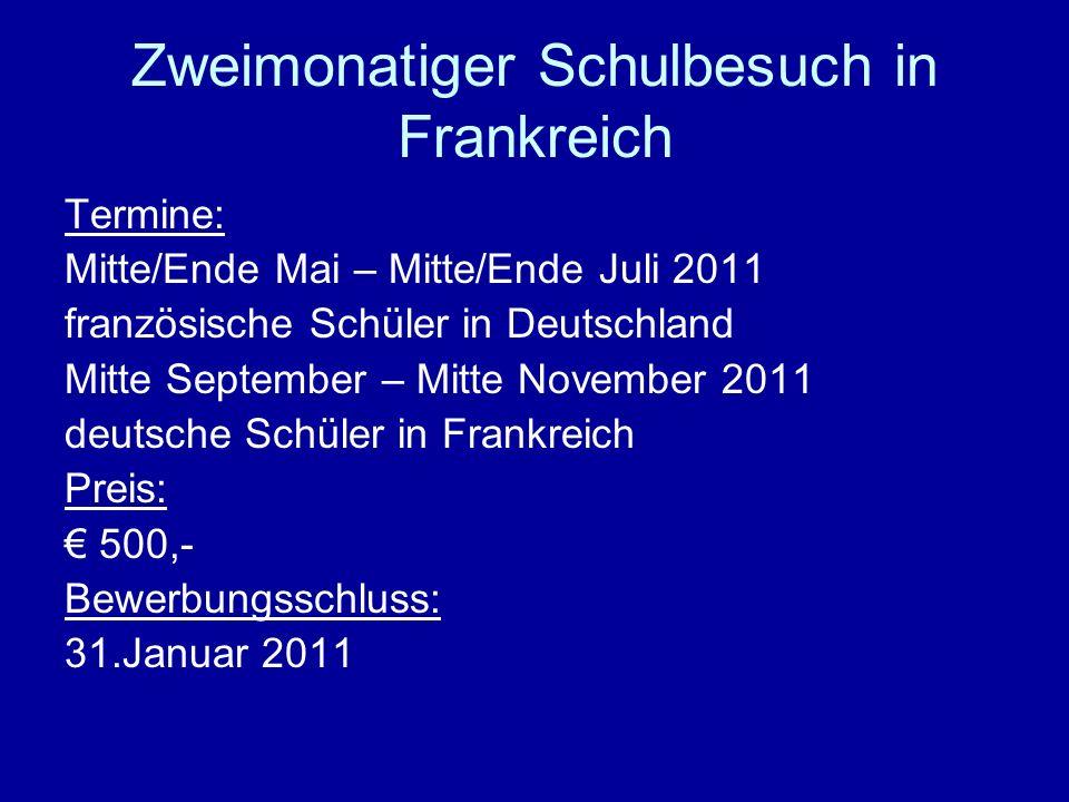 Zweimonatiger Schulbesuch in Frankreich Termine: Mitte/Ende Mai – Mitte/Ende Juli 2011 französische Schüler in Deutschland Mitte September – Mitte Nov