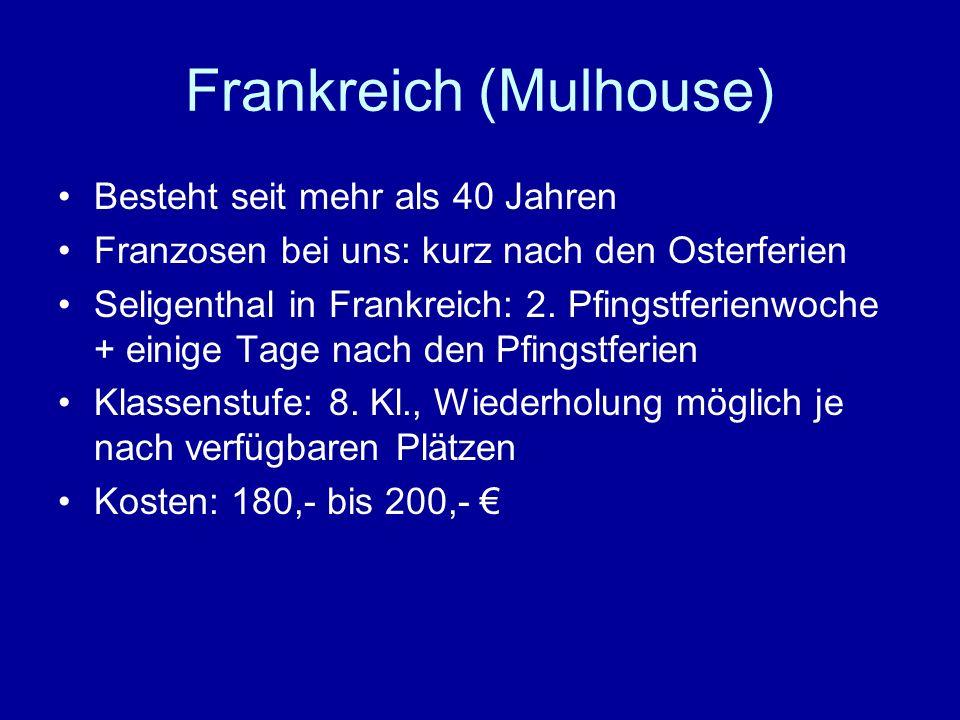 Frankreich (Mulhouse) Besteht seit mehr als 40 Jahren Franzosen bei uns: kurz nach den Osterferien Seligenthal in Frankreich: 2. Pfingstferienwoche +