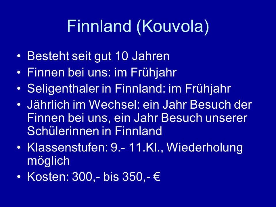 Finnland (Kouvola) Besteht seit gut 10 Jahren Finnen bei uns: im Frühjahr Seligenthaler in Finnland: im Frühjahr Jährlich im Wechsel: ein Jahr Besuch