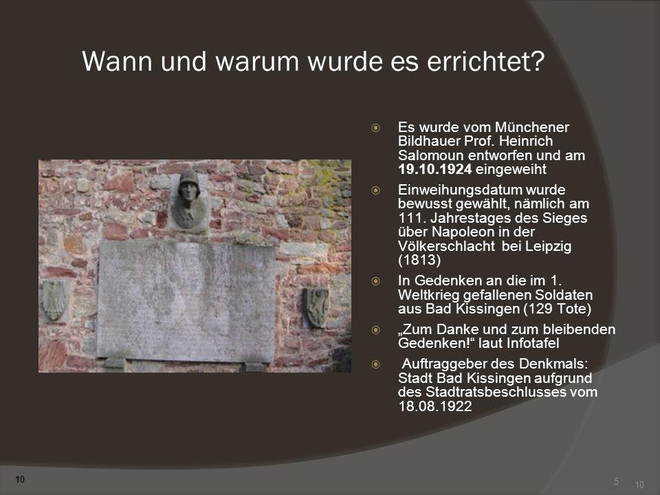 5 Wann und warum wurde es errichtet? Es wurde vom Münchener Bildhauer Prof. Heinrich Salomoun entworfen und am 19.10.1924 eingeweiht Einweihungsdatum