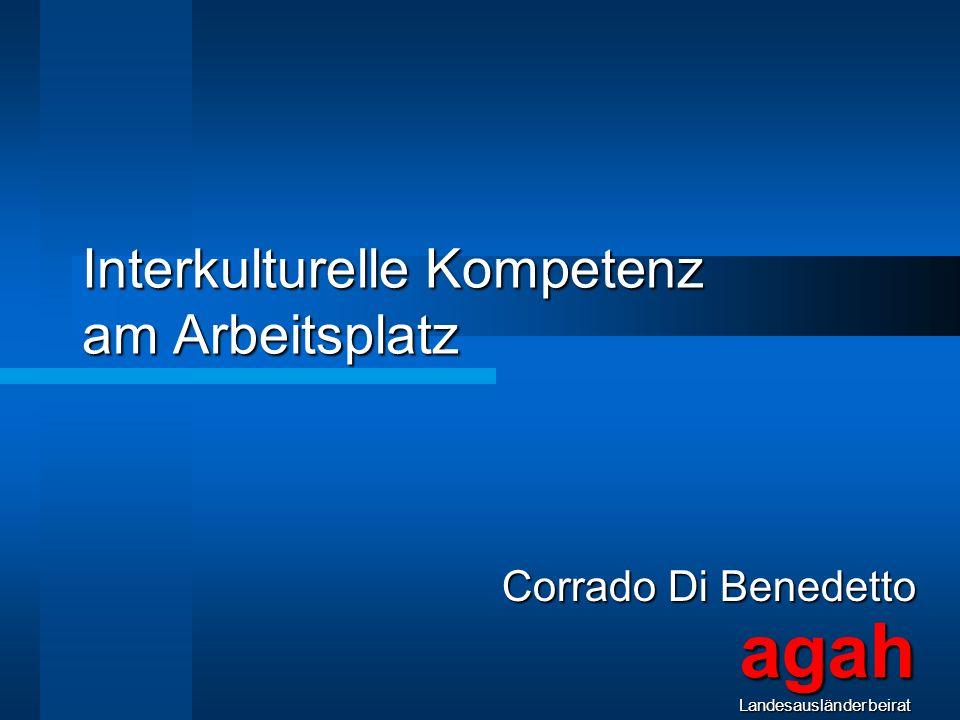 Interkulturelle Kompetenz am Arbeitsplatz Corrado Di Benedetto agahLandesausländerbeirat