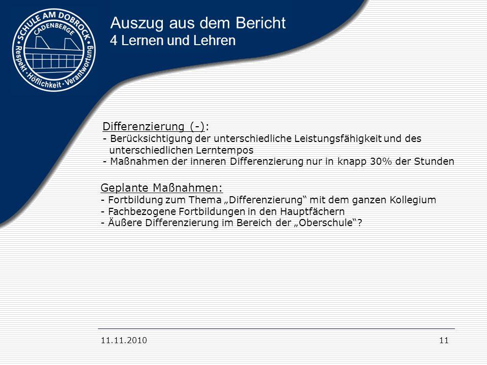 11.11.201011 Auszug aus dem Bericht 4 Lernen und Lehren Differenzierung (-): - Berücksichtigung der unterschiedliche Leistungsfähigkeit und des unters