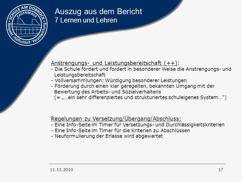 11.11.201017 Auszug aus dem Bericht 7 Lernen und Lehren Anstrengungs- und Leistungsbereitschaft (++): - Die Schule fördert und fordert in besonderer W