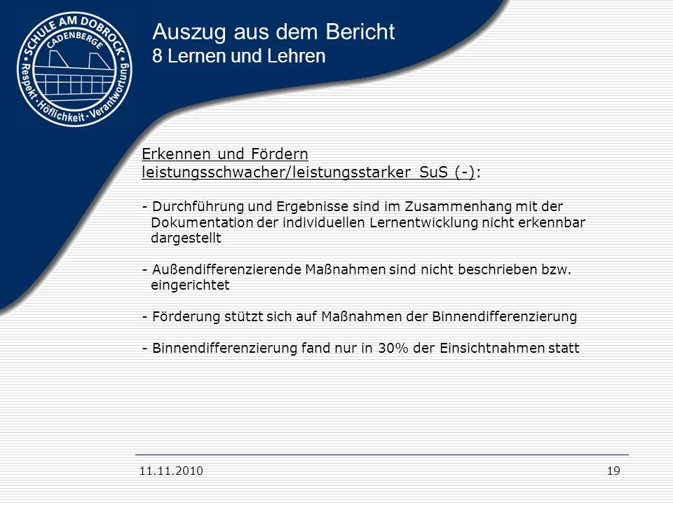 11.11.201019 Auszug aus dem Bericht 8 Lernen und Lehren Erkennen und Fördern leistungsschwacher/leistungsstarker SuS (-): - Durchführung und Ergebniss