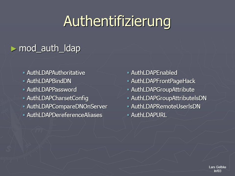 Lars Gelbke Inf03 Authentifizierung mod_auth_ldap mod_auth_ldap AuthLDAPAuthoritative AuthLDAPAuthoritative AuthLDAPBindDN AuthLDAPBindDN AuthLDAPPass
