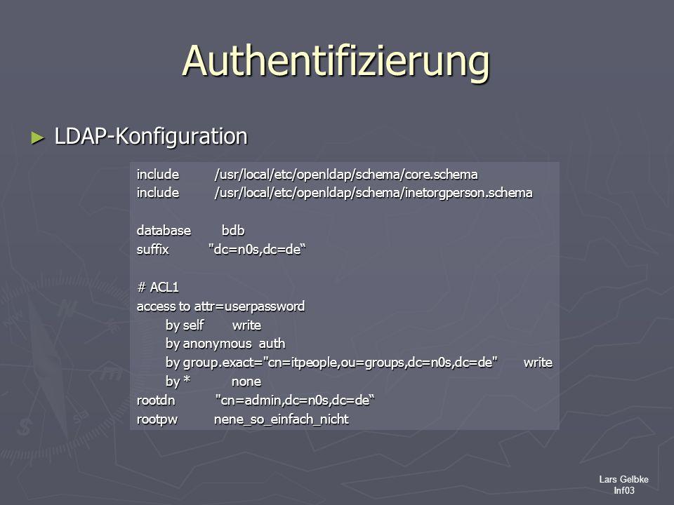 Lars Gelbke Inf03 Authentifizierung LDAP-Konfiguration LDAP-Konfiguration include /usr/local/etc/openldap/schema/core.schema include /usr/local/etc/op