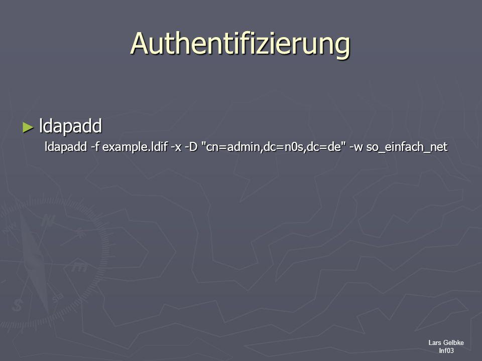 Lars Gelbke Inf03 Authentifizierung ldapadd ldapadd ldapadd -f example.ldif -x -D