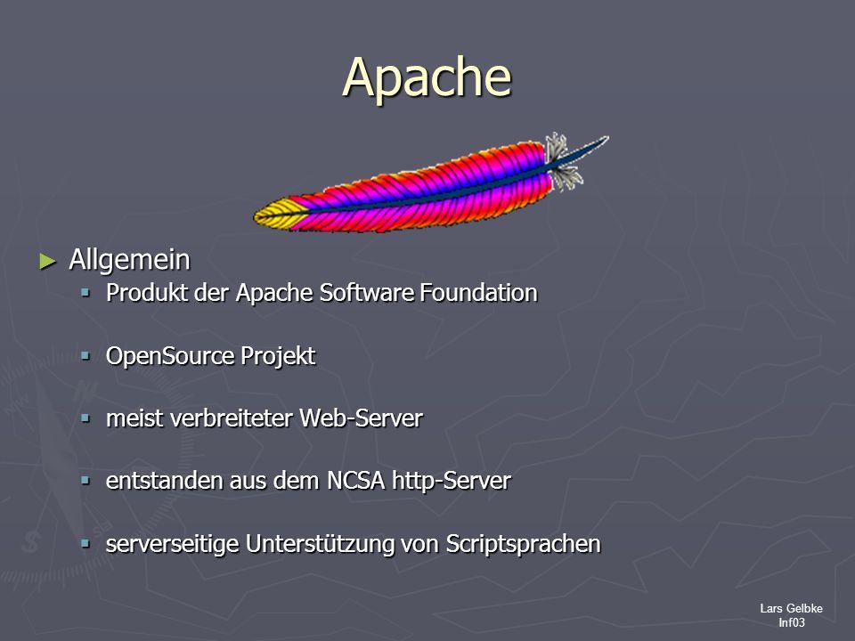 Lars Gelbke Inf03 Apache Allgemein Produkt der Apache Software Foundation OpenSource Projekt meist verbreiteter Web-Server entstanden aus dem NCSA htt