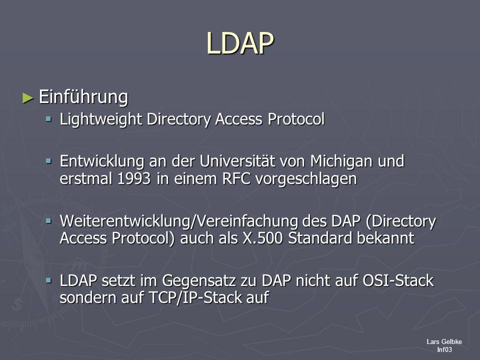 Lars Gelbke Inf03 LDAP Einführung Einführung Lightweight Directory Access Protocol Lightweight Directory Access Protocol Entwicklung an der Universitä