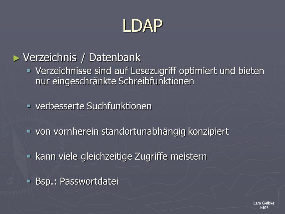 Lars Gelbke Inf03 LDAP Verzeichnis / Datenbank Verzeichnis / Datenbank Verzeichnisse sind auf Lesezugriff optimiert und bieten nur eingeschränkte Schr