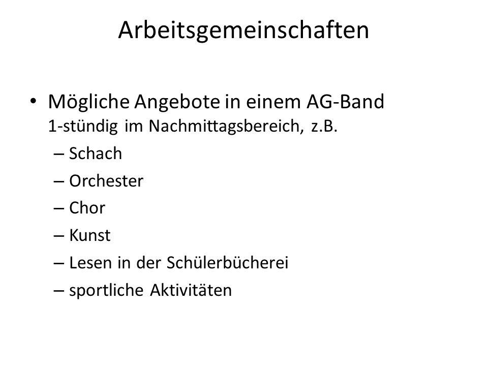 Arbeitsgemeinschaften Mögliche Angebote in einem AG-Band 1-stündig im Nachmittagsbereich, z.B. – Schach – Orchester – Chor – Kunst – Lesen in der Schü