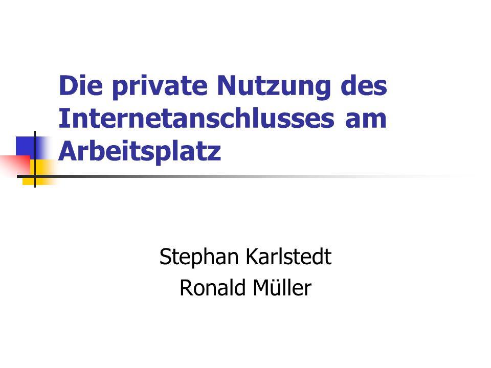 Die private Nutzung des Internetanschlusses am Arbeitsplatz Stephan Karlstedt Ronald Müller