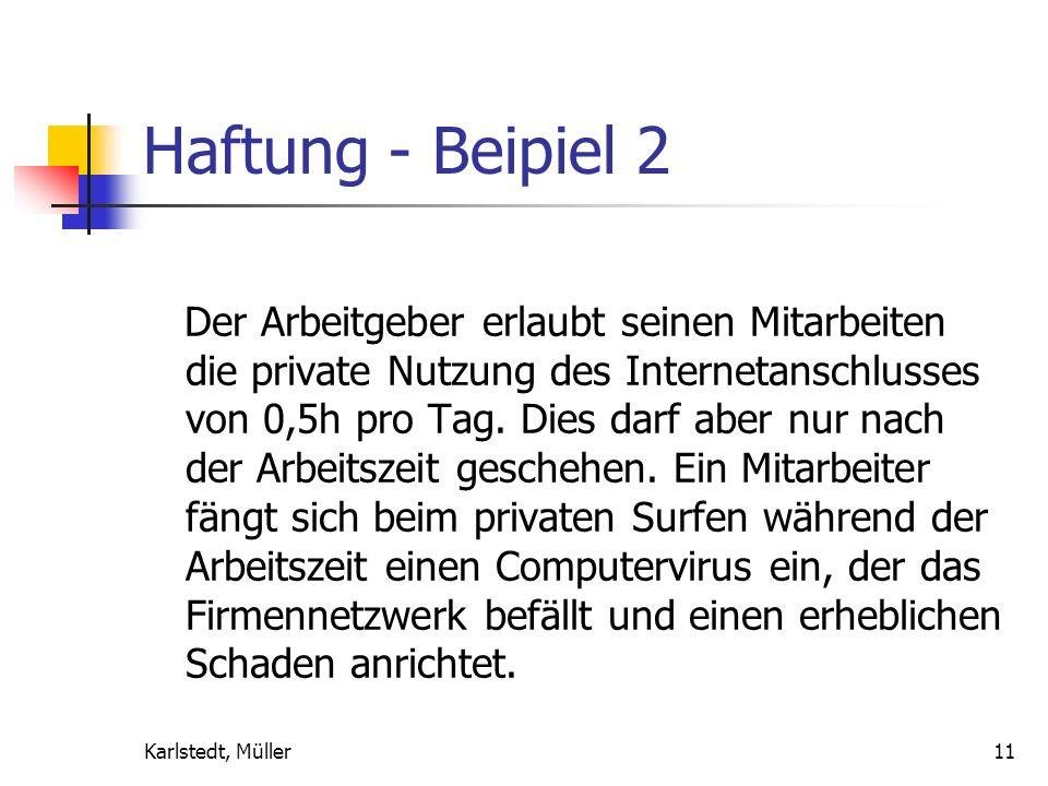 Karlstedt, Müller10 Haftung - Beispiel 1 In einem Unternehmen surft ein Arbeitnehmer während seiner Dienstzeit auf kinderpornografischen Webseiten und