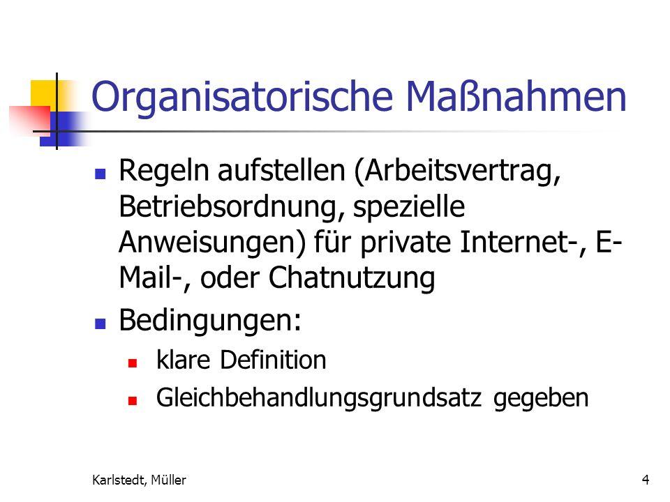 Karlstedt, Müller4 Organisatorische Maßnahmen Regeln aufstellen (Arbeitsvertrag, Betriebsordnung, spezielle Anweisungen) für private Internet-, E- Mail-, oder Chatnutzung Bedingungen: klare Definition Gleichbehandlungsgrundsatz gegeben