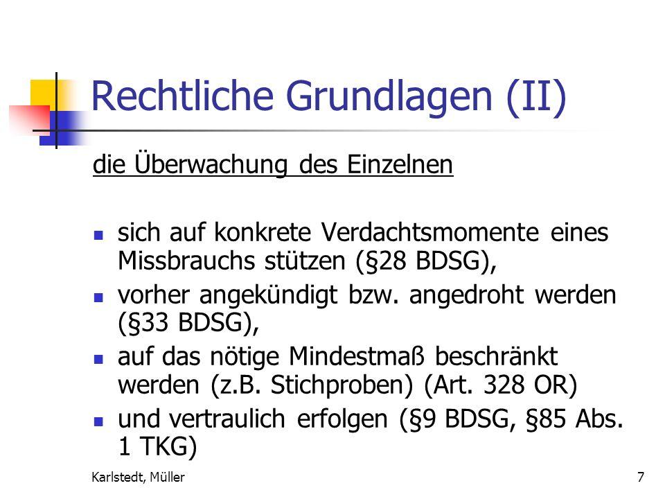 Karlstedt, Müller7 Rechtliche Grundlagen (II) die Überwachung des Einzelnen sich auf konkrete Verdachtsmomente eines Missbrauchs stützen (§28 BDSG), vorher angekündigt bzw.