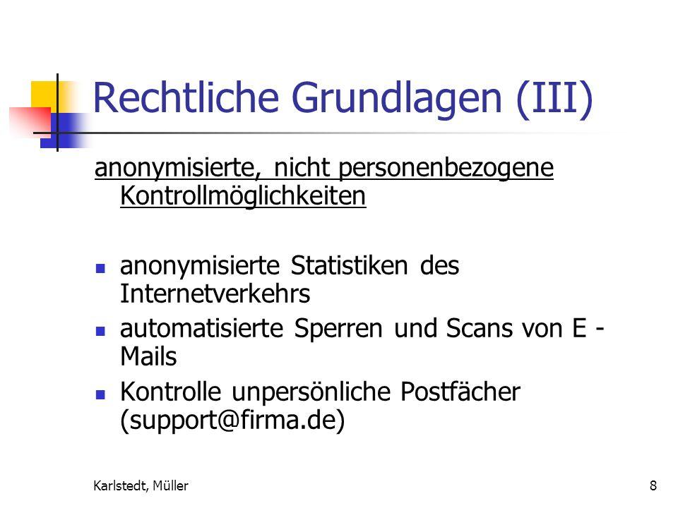 Karlstedt, Müller8 Rechtliche Grundlagen (III) anonymisierte, nicht personenbezogene Kontrollmöglichkeiten anonymisierte Statistiken des Internetverkehrs automatisierte Sperren und Scans von E - Mails Kontrolle unpersönliche Postfächer (support@firma.de)